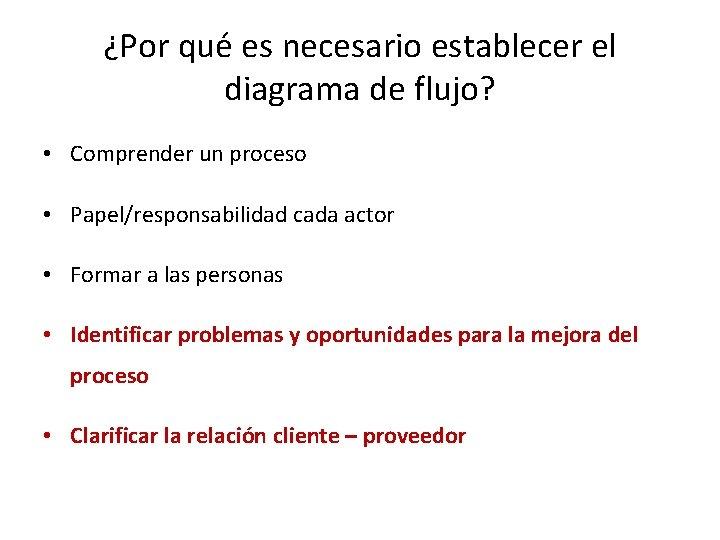 ¿Por qué es necesario establecer el diagrama de flujo? • Comprender un proceso •