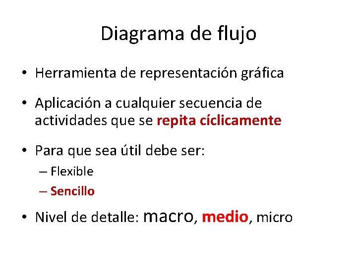 Diagrama de flujo • Herramienta de representación gráfica • Aplicación a cualquier secuencia de