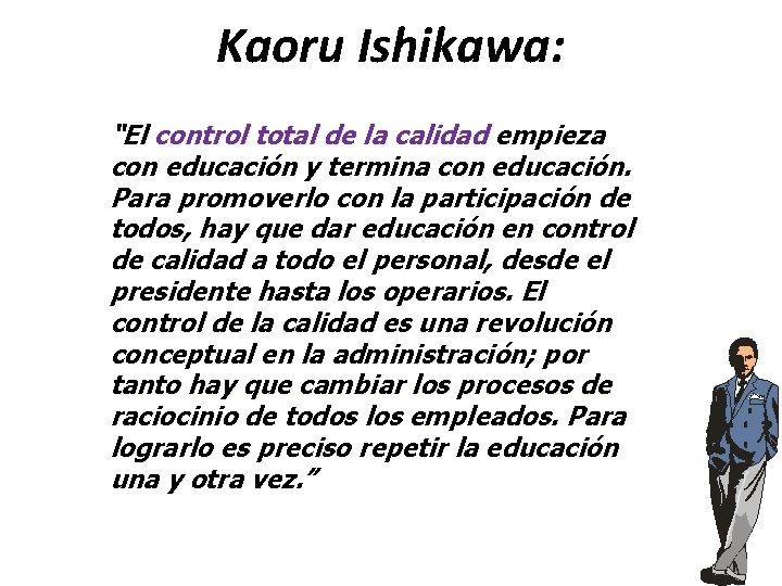 """Kaoru Ishikawa: """"El control total de la calidad empieza con educación y termina con"""