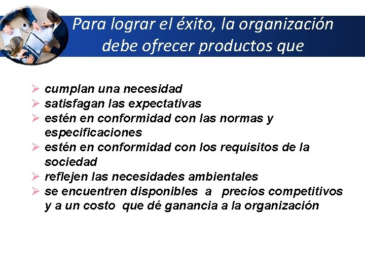 Para lograr el éxito, la organización debe ofrecer productos que Ø cumplan una necesidad
