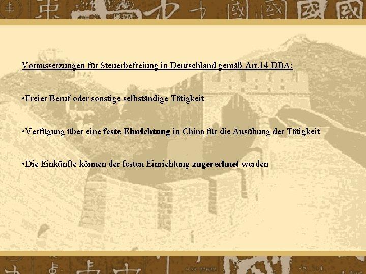 Voraussetzungen für Steuerbefreiung in Deutschland gemäß Art. 14 DBA: • Freier Beruf oder sonstige