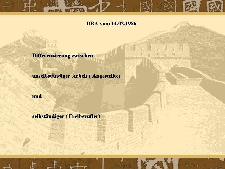 DBA vom 14. 02. 1986 Differenzierung zwischen unselbständiger Arbeit ( Angestellte) und selbständiger (