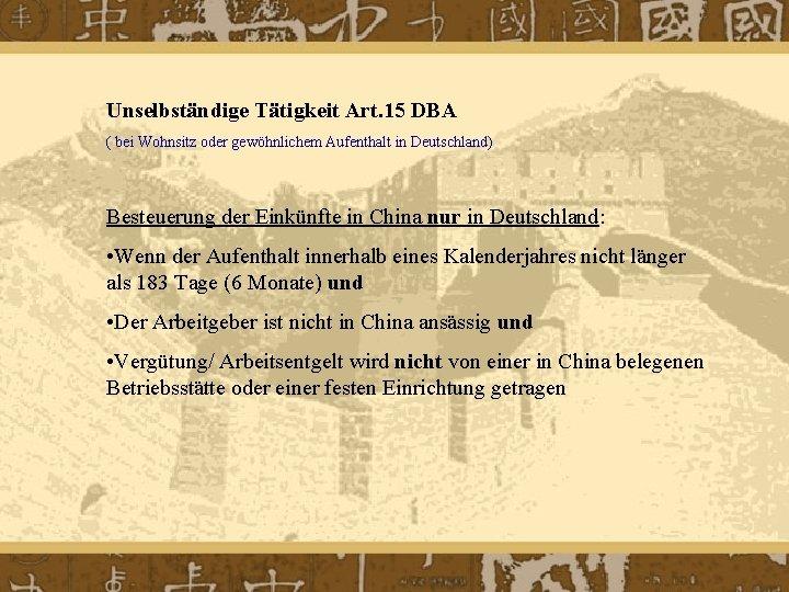 Unselbständige Tätigkeit Art. 15 DBA ( bei Wohnsitz oder gewöhnlichem Aufenthalt in Deutschland) Besteuerung