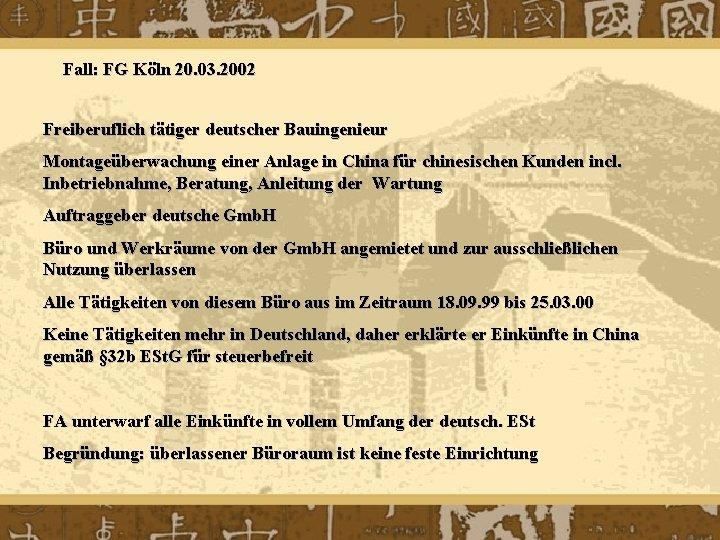 Fall: FG Köln 20. 03. 2002 Freiberuflich tätiger deutscher Bauingenieur Montageüberwachung einer Anlage in