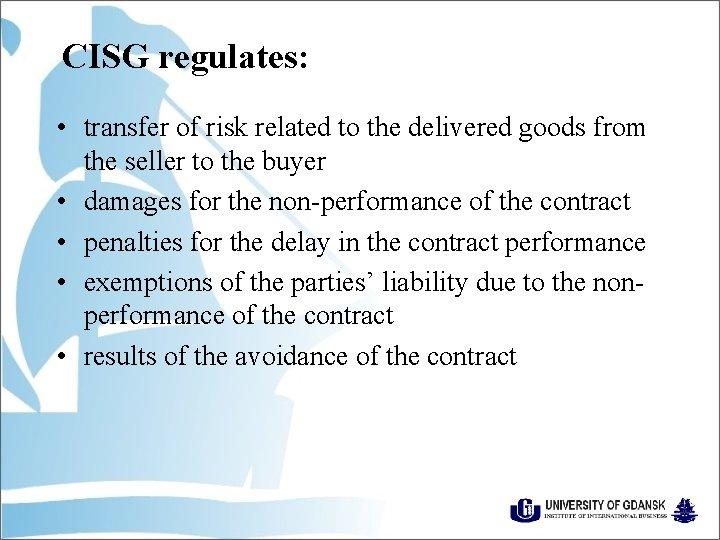 CISG regulates: • transfer of risk related to the delivered goods from the seller