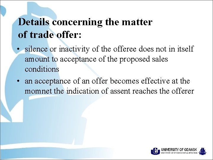 Details concerning the matter of trade offer: • silence or inactivity of the offeree