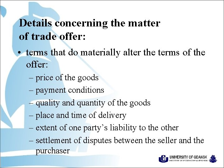 Details concerning the matter of trade offer: • terms that do materially alter the