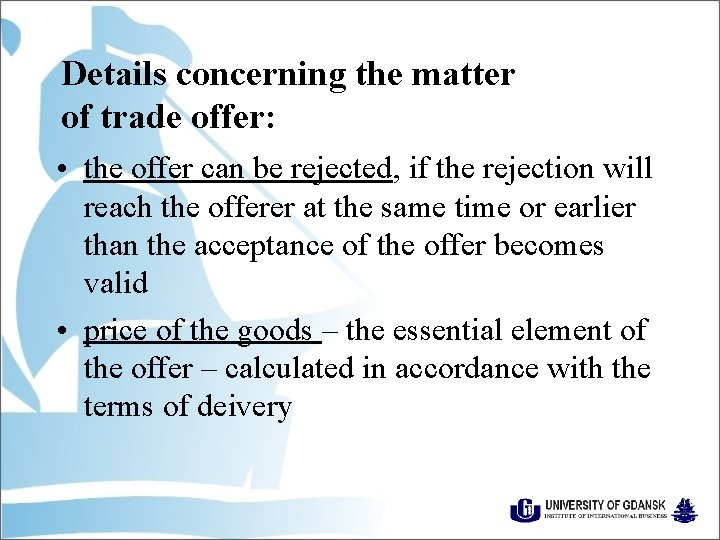 Details concerning the matter of trade offer: • the offer can be rejected, if