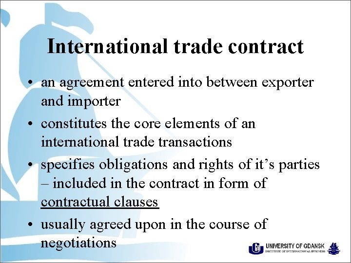 International trade contract • an agreement entered into between exporter and importer • constitutes