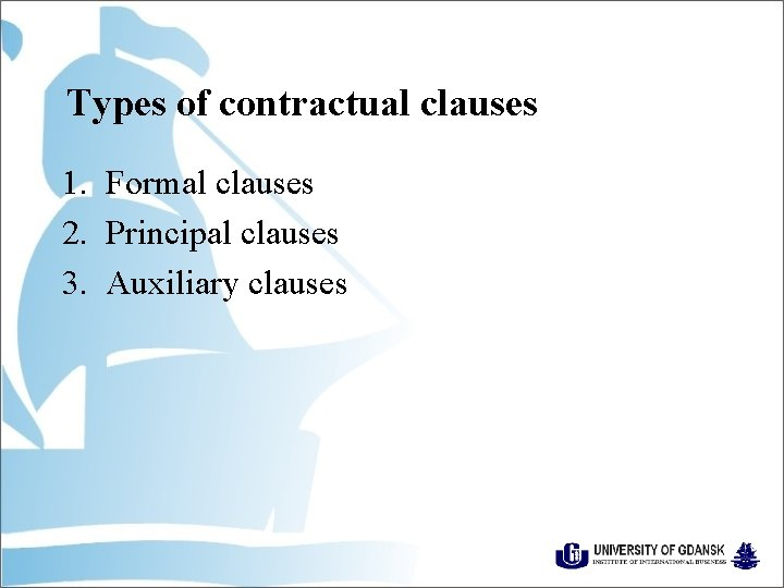Types of contractual clauses 1. Formal clauses 2. Principal clauses 3. Auxiliary clauses