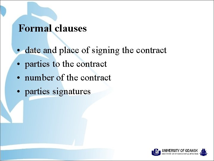 Formal clauses • • date and place of signing the contract parties to the