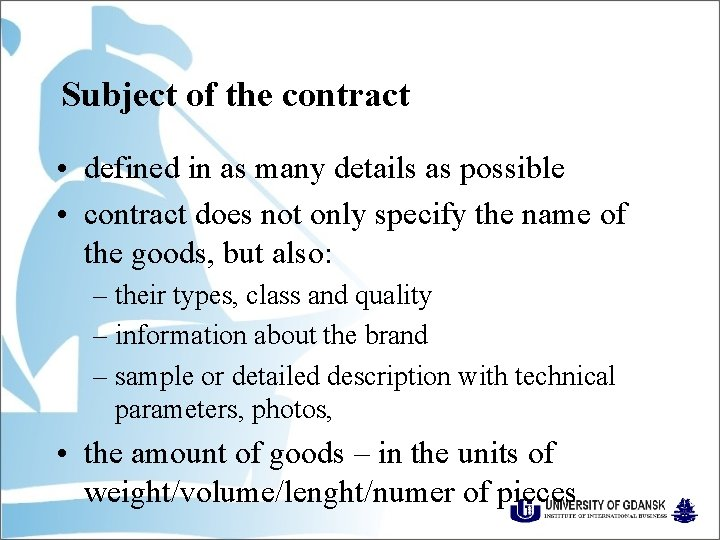 Subject of the contract • defined in as many details as possible • contract
