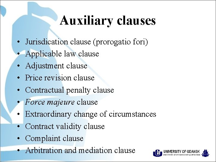 Auxiliary clauses • • • Jurisdication clause (prorogatio fori) Applicable law clause Adjustment clause