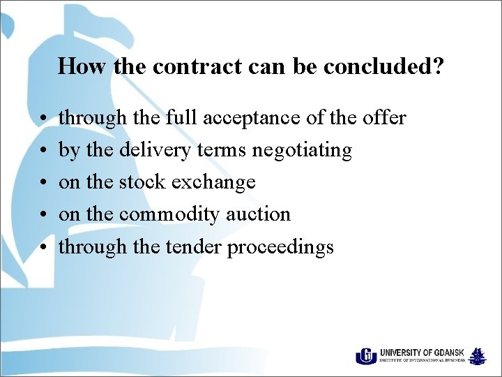 How the contract can be concluded? • • • through the full acceptance of