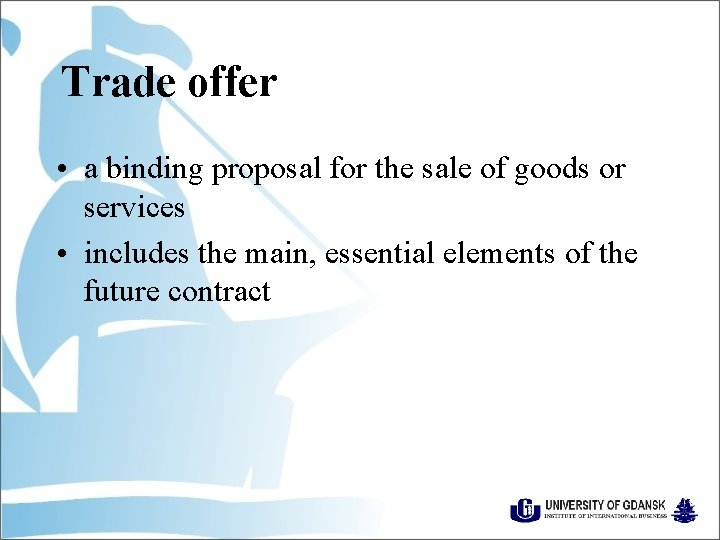 Trade offer • a binding proposal for the sale of goods or services •