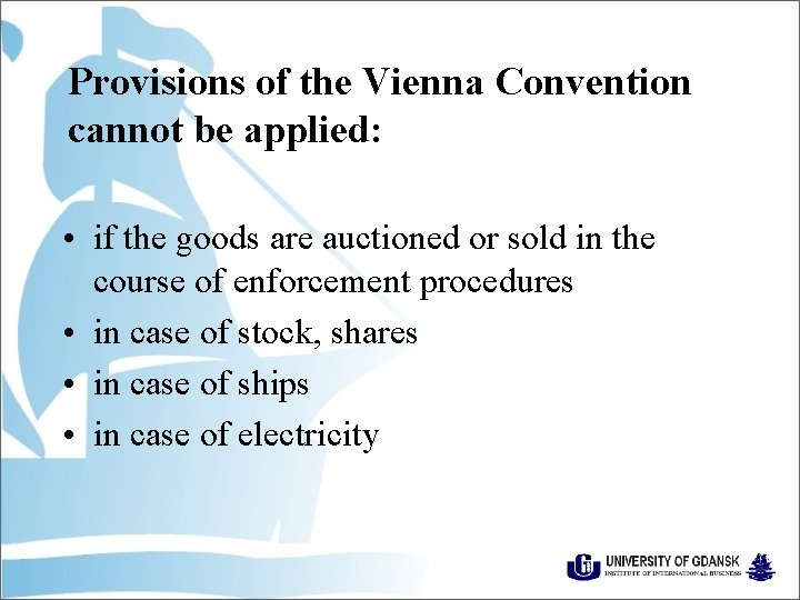 Provisions of the Vienna Convention cannot be applied: • if the goods are auctioned