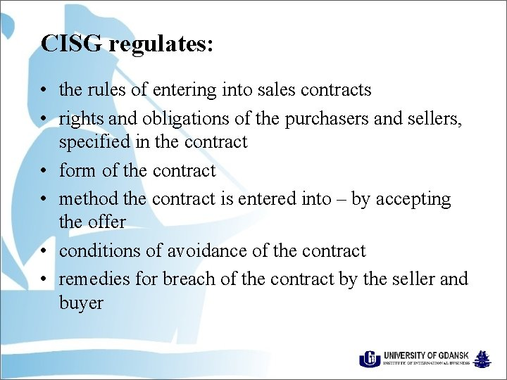 CISG regulates: • the rules of entering into sales contracts • rights and obligations