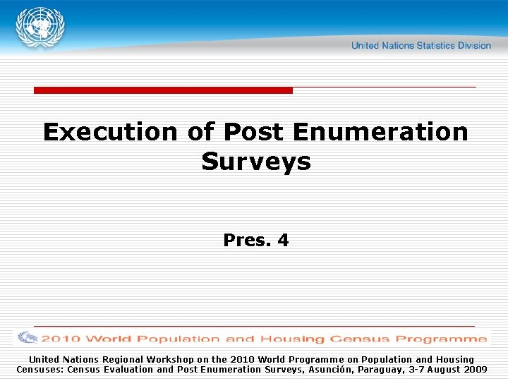 Execution of Post Enumeration Surveys Pres. 4 United Nations Regional Workshop on the 2010