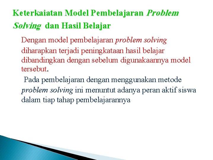 Keterkaiatan Model Pembelajaran Problem Solving dan Hasil Belajar Dengan model pembelajaran problem solving diharapkan