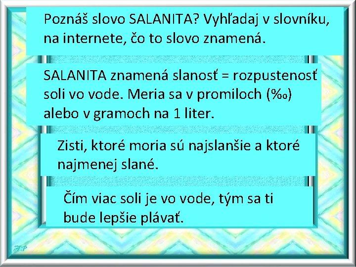 Poznáš slovo SALANITA? Vyhľadaj v slovníku, na internete, čo to slovo znamená. SALANITA znamená