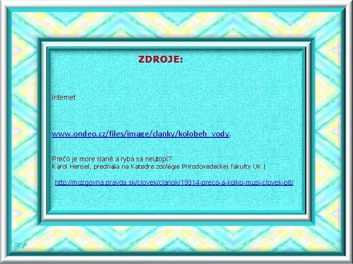 ZDROJE: Internet www. ondeo. cz/files/image/clanky/kolobeh_vody. Prečo je more slané a ryba sa neutopí? Karol