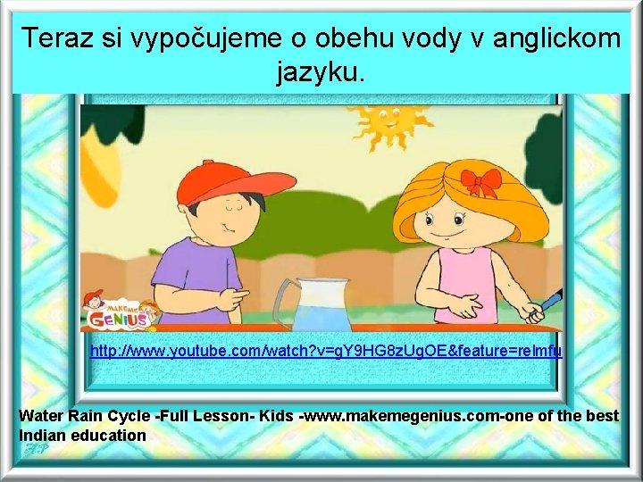 Teraz si vypočujeme o obehu vody v anglickom jazyku. http: //www. youtube. com/watch? v=g.