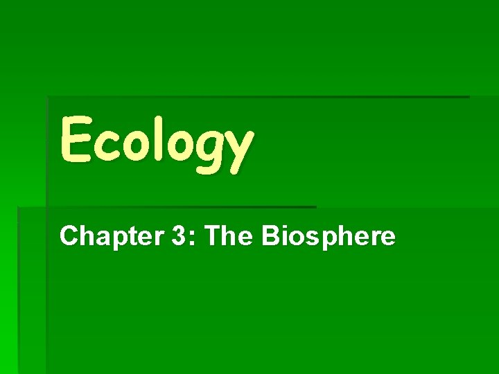 Ecology Chapter 3: The Biosphere
