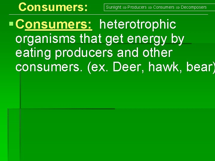 Consumers: Sunlight Producers Consumers Decomposers § Consumers: heterotrophic organisms that get energy by eating