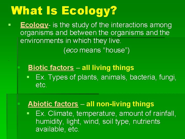 What Is Ecology? § Ecology- is the study of the interactions among organisms and