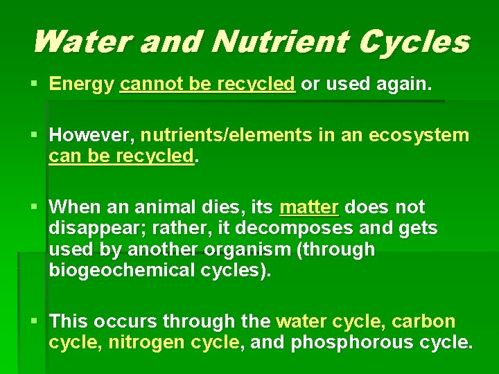 Water and Nutrient Cycles § Energy cannot be recycled or used again. § However,