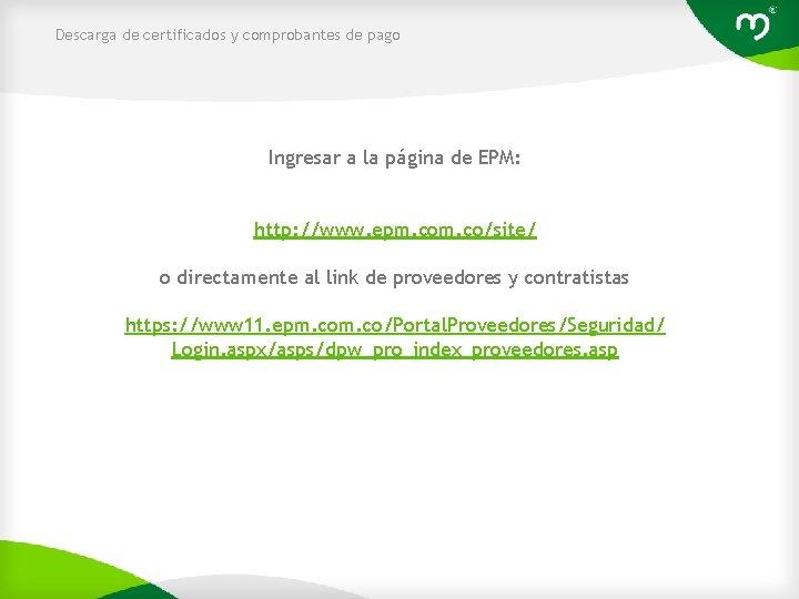 Descarga de certificados y comprobantes de pago Ingresar a la página de EPM: http: