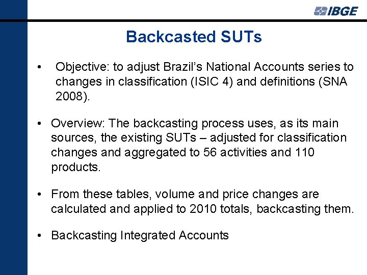 Backcasted SUTs • Objective: to adjust Brazil's National Accounts series to changes in classification