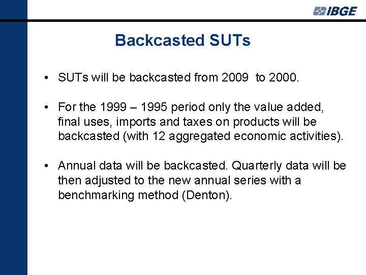 Backcasted SUTs • SUTs will be backcasted from 2009 to 2000. • For the