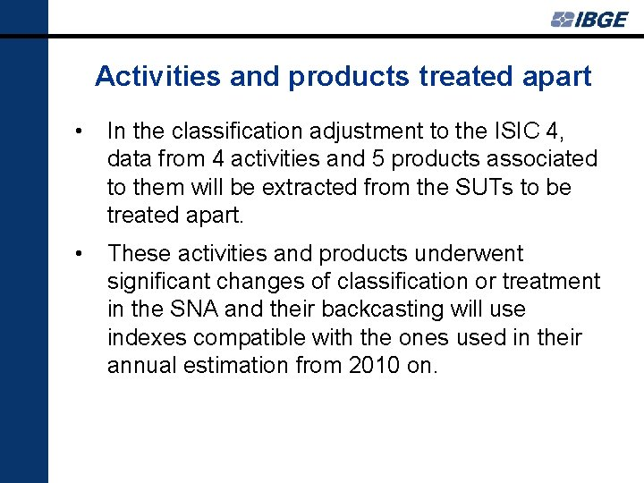 Activities and products treated apart • In the classification adjustment to the ISIC 4,