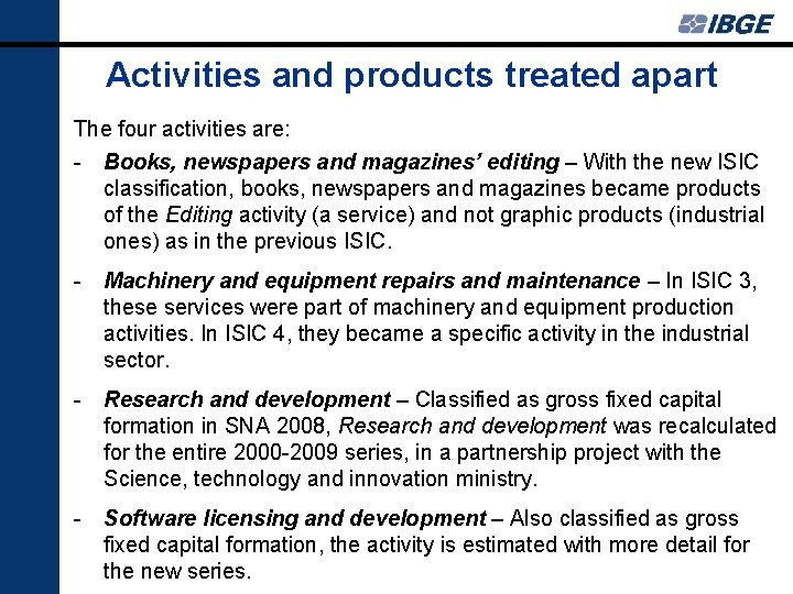 Activities and products treated apart The four activities are: - Books, newspapers and magazines'