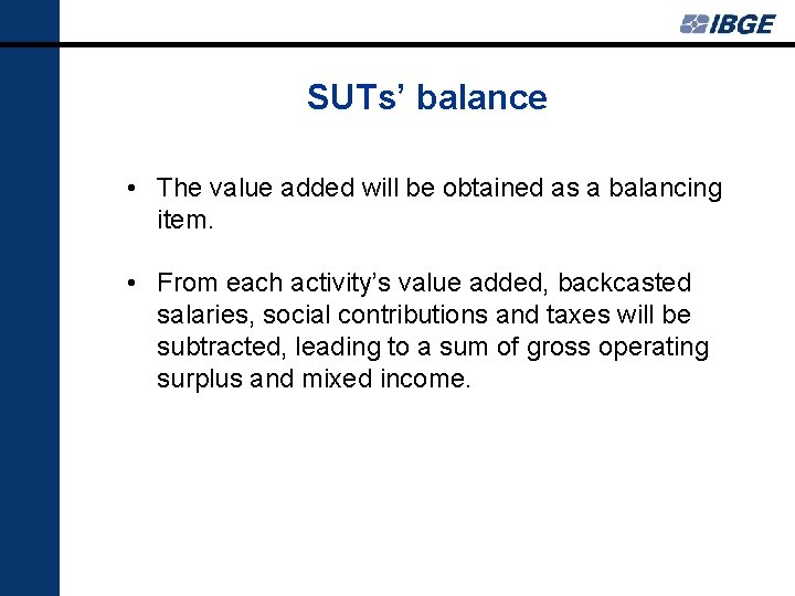 SUTs' balance • The value added will be obtained as a balancing item. •