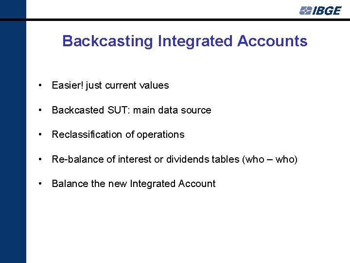 Backcasting Integrated Accounts • Easier! just current values • Backcasted SUT: main data source