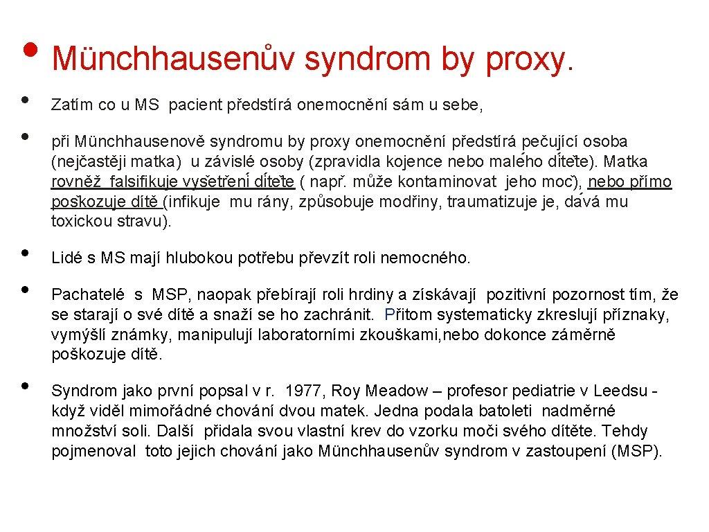 • Münchhausenův syndrom by proxy. • • • Zatím co u MS pacient