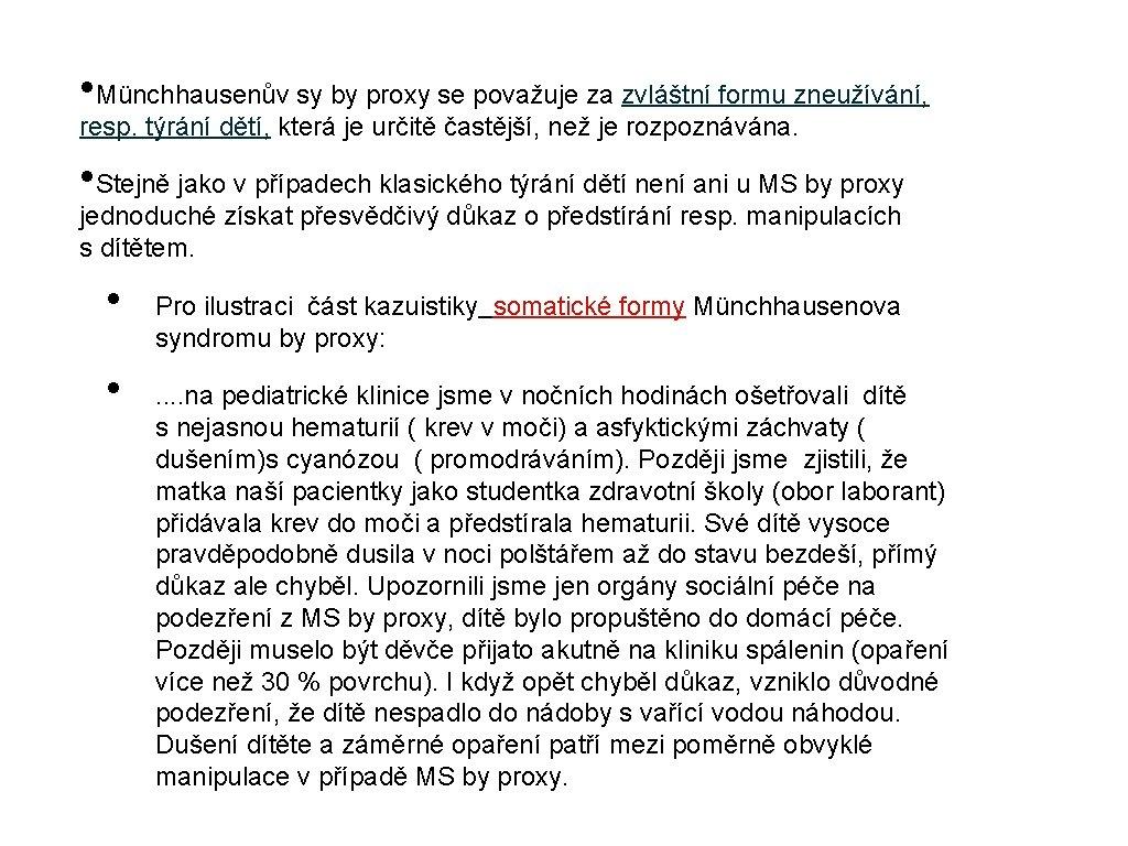 • Münchhausenův sy by proxy se považuje za zvláštní formu zneužívání, resp. týrání
