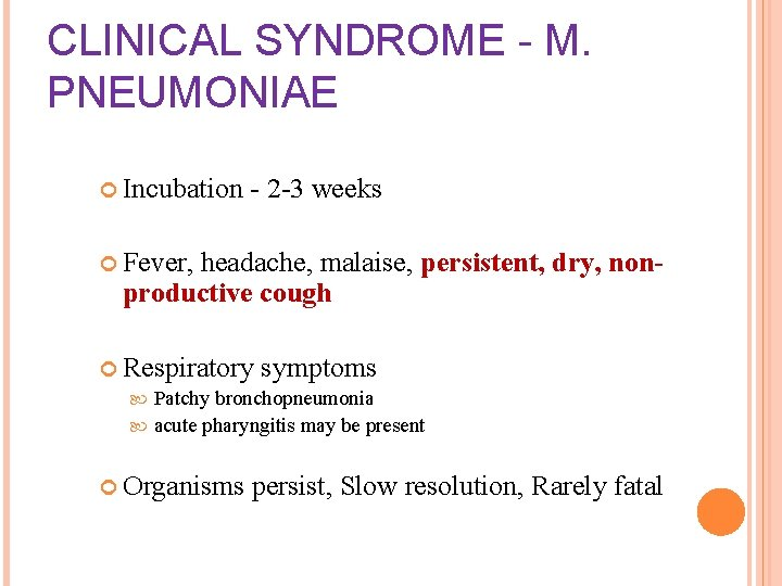 CLINICAL SYNDROME - M. PNEUMONIAE Incubation - 2 -3 weeks Fever, headache, malaise, persistent,