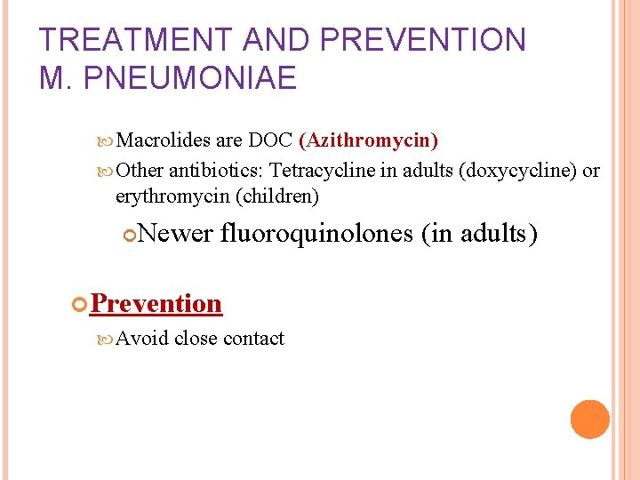 TREATMENT AND PREVENTION M. PNEUMONIAE Macrolides are DOC (Azithromycin) Other antibiotics: Tetracycline in adults