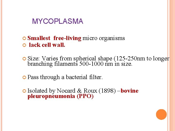 MYCOPLASMA Smallest lack cell free-living micro organisms wall. Size: Varies from spherical shape (125
