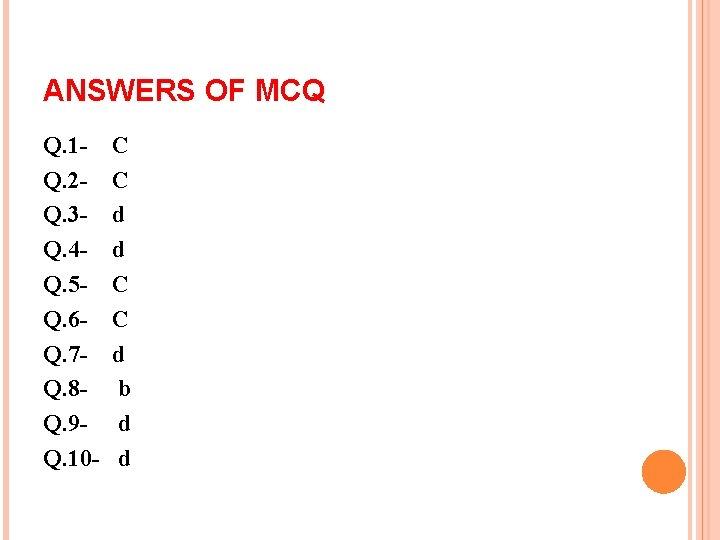 ANSWERS OF MCQ Q. 1 Q. 2 Q. 3 Q. 4 Q. 5 Q.