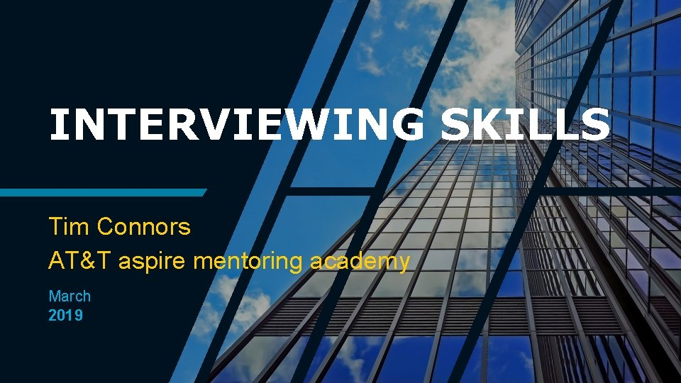 INTERVIEWING SKILLS Tim Connors AT&T aspire mentoring academy March 2019