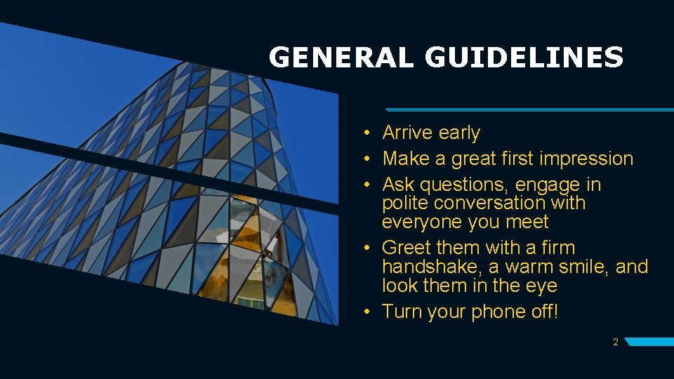 GENERAL GUIDELINES • Arrive early • Make a great first impression • Ask questions,