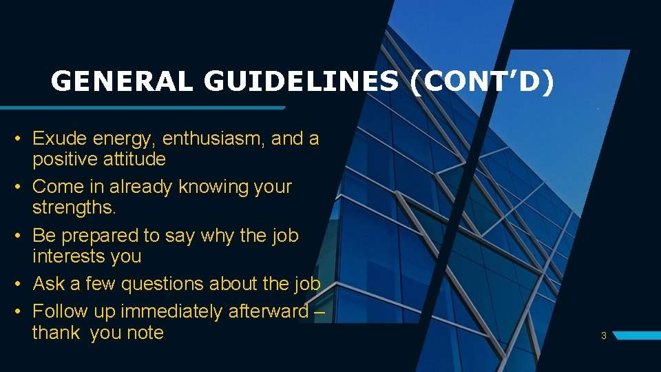 GENERAL GUIDELINES (CONT'D) • Exude energy, enthusiasm, and a positive attitude • Come in