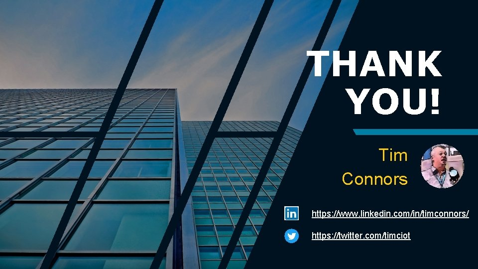 THANK YOU! Tim Connors https: //www. linkedin. com/in/timconnors/ https: //twitter. com/timciot