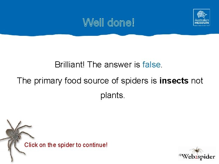 Well done! Brilliant! The answer is false. The primary food source of spiders is