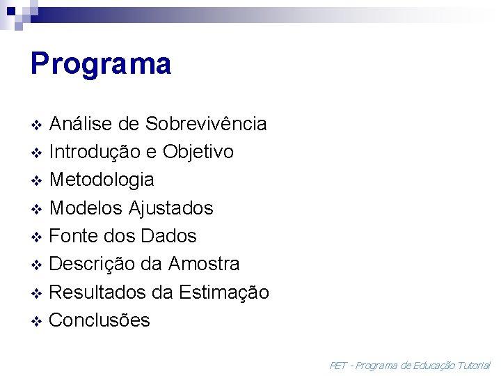 Programa Análise de Sobrevivência v Introdução e Objetivo v Metodologia v Modelos Ajustados v