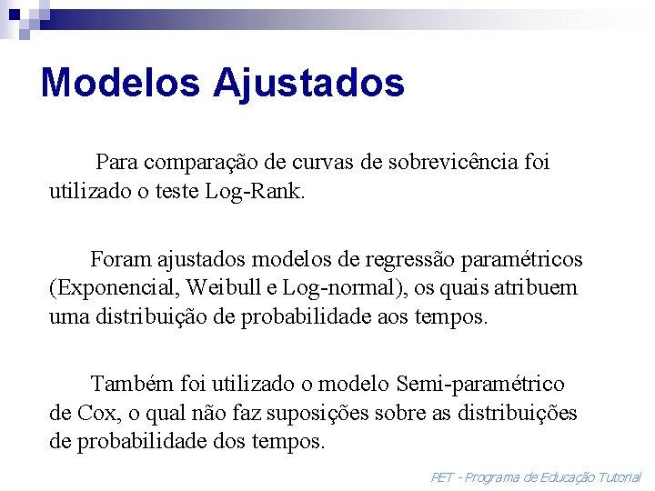 Modelos Ajustados Para comparação de curvas de sobrevicência foi utilizado o teste Log-Rank. Foram